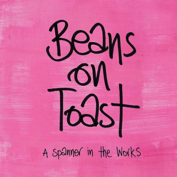 "Beans on Toast ""A spanner in the Works"""